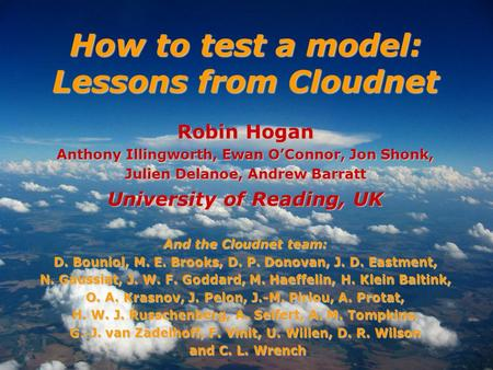 Robin Hogan Anthony Illingworth, Ewan OConnor, Jon Shonk, Julien Delanoe, Andrew Barratt University of Reading, UK And the Cloudnet team: D. Bouniol, M.