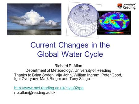 Current Changes in the Global Water Cycle Richard P. Allan Department of Meteorology, University of Reading Thanks to Brian Soden, Viju John, William Ingram,
