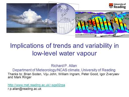 Implications of trends and variability in low-level water vapour Richard P. Allan Department of Meteorology/NCAS climate, University of Reading Thanks.