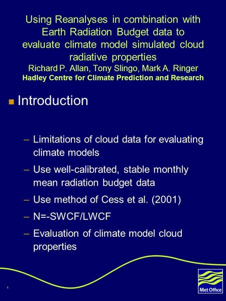 1 Using Reanalyses in combination with Earth Radiation Budget data to evaluate climate model simulated cloud radiative properties Richard P. Allan, Tony.
