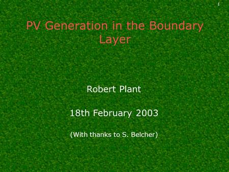1 PV Generation in the Boundary Layer Robert Plant 18th February 2003 (With thanks to S. Belcher)
