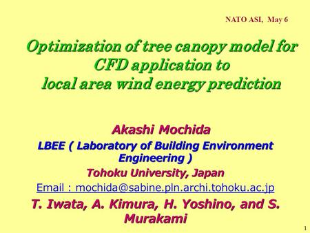 1 Optimization of tree canopy model for CFD application to local area wind energy prediction Akashi Mochida Akashi Mochida LBEE ( Laboratory of Building.