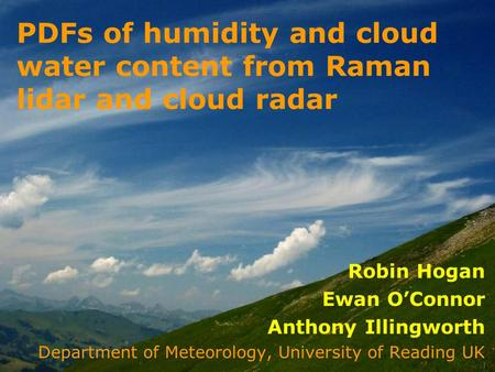Robin Hogan Ewan OConnor Anthony Illingworth Department of Meteorology, University of Reading UK PDFs of humidity and cloud water content from Raman lidar.