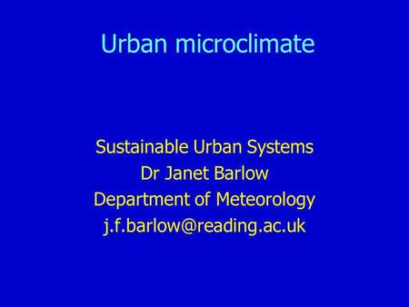 Urban microclimate Sustainable Urban Systems Dr Janet Barlow Department of Meteorology