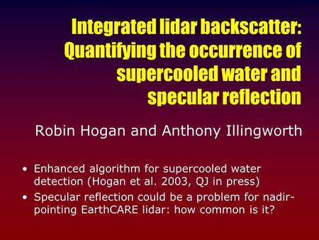 Integrated lidar backscatter: Quantifying the occurrence of supercooled water and specular reflection Robin Hogan and Anthony Illingworth Enhanced algorithm.