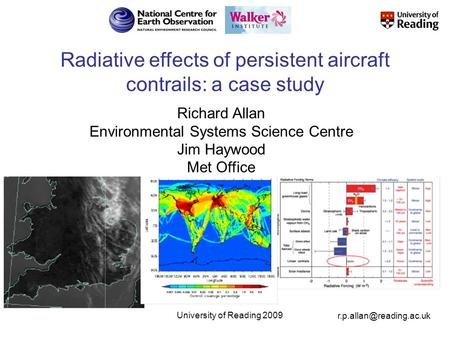 © University of Reading 2009 1 Radiative effects of persistent aircraft contrails: a case study Richard Allan Environmental Systems.