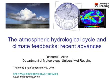 The atmospheric hydrological cycle and climate feedbacks: recent advances Richard P. Allan Department of Meteorology, University of Reading Thanks to Brian.