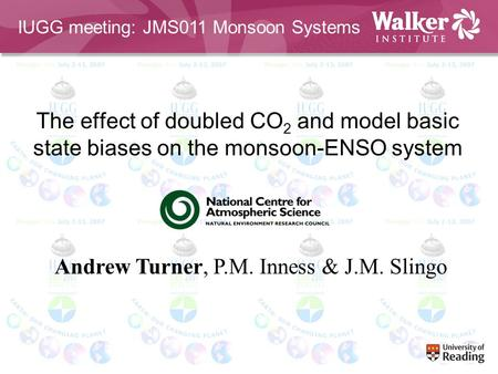 The effect of doubled CO 2 and model basic state biases on the monsoon-ENSO system Andrew Turner, P.M. Inness & J.M. Slingo IUGG meeting: JMS011 Monsoon.