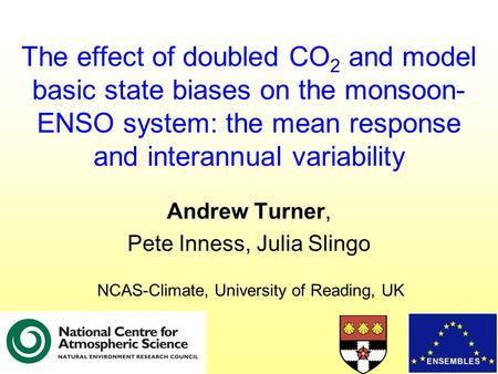 The effect of doubled CO 2 and model basic state biases on the monsoon- ENSO system: the mean response and interannual variability Andrew Turner, Pete.