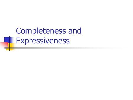 Completeness and Expressiveness. Consistency: a syntactic definition, related to the proof system. A set of formulas is consistent if there is no formula.