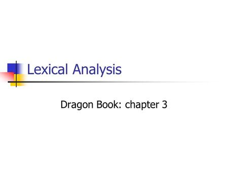 Lexical Analysis Dragon Book: chapter 3. Compiler structure Lexical analyzer Syntax analyzer Semantic analyzer Intermediate code generator Code optimizer.