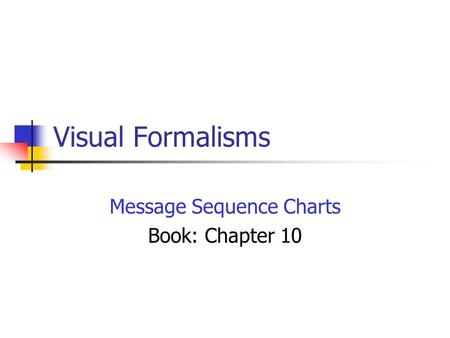 Visual Formalisms Message Sequence Charts Book: Chapter 10.