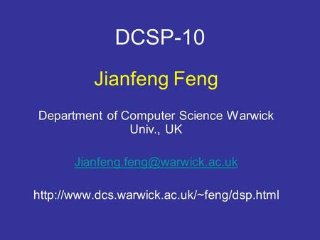DCSP-10 Jianfeng Feng Department of Computer Science Warwick Univ., UK