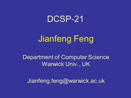 DCSP-21 Jianfeng Feng Department of Computer Science Warwick Univ., UK