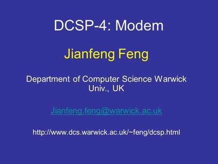 DCSP-4: Modem Jianfeng Feng Department of Computer Science Warwick Univ., UK