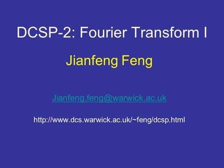 DCSP-2: Fourier Transform I Jianfeng Feng