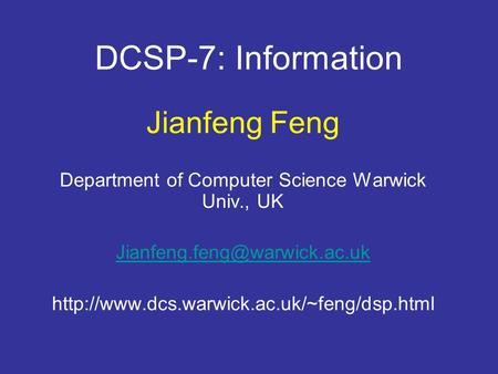 DCSP-7: Information Jianfeng Feng Department of Computer Science Warwick Univ., UK