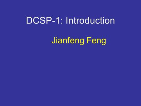 DCSP-1: Introduction Jianfeng Feng. DCSP-1: Introduction Jianfeng Feng Department of Computer Science Warwick Univ., UK