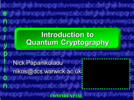 Slide 1 Introduction to Quantum Cryptography Nick Papanikolaou