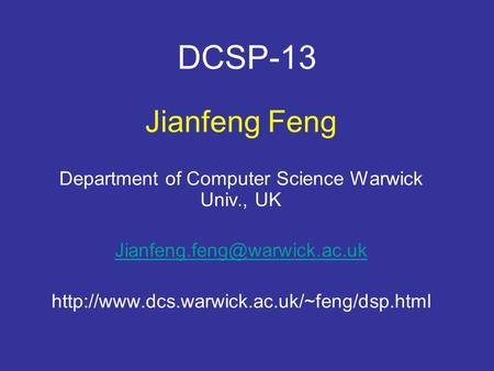 DCSP-13 Jianfeng Feng Department of Computer Science Warwick Univ., UK