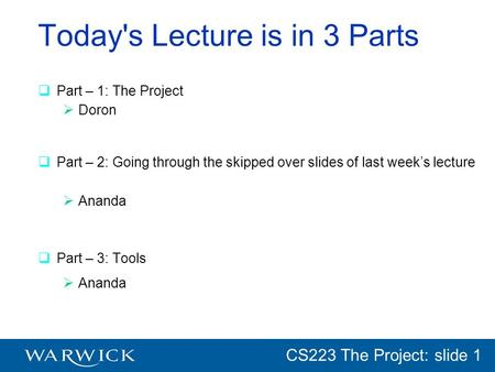 CG152 Introduction: slide 1 CS223 The Project: slide 1 Today's Lecture is in 3 Parts Part – 1: The Project Doron Part – 2: Going through the skipped over.