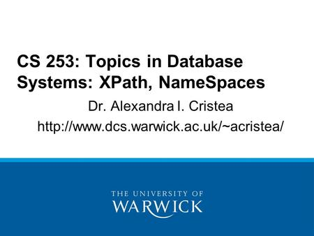 Dr. Alexandra I. Cristea  CS 253: Topics in Database Systems: XPath, NameSpaces.
