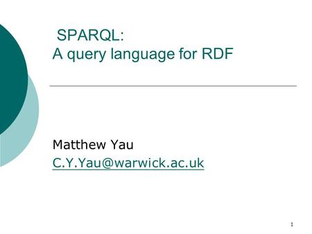 1 SPARQL: A query language for RDF Matthew Yau