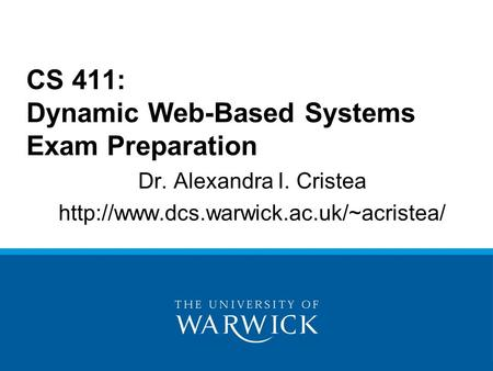 Dr. Alexandra I. Cristea  CS 411: Dynamic Web-Based Systems Exam Preparation.