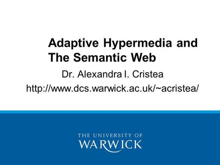 Dr. Alexandra I. Cristea  Adaptive Hypermedia and The Semantic Web.