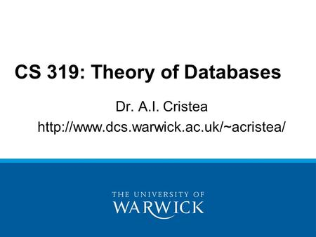 Dr. A.I. Cristea  CS 319: Theory of Databases.