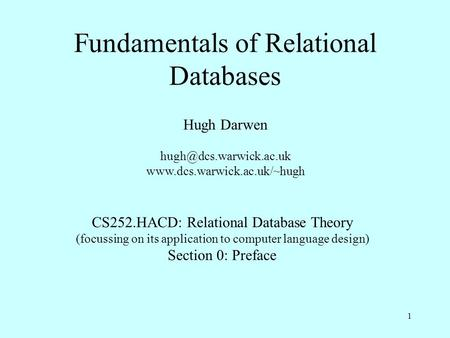 1 Fundamentals of Relational Databases Hugh Darwen  CS252.HACD: Relational Database Theory (focussing.