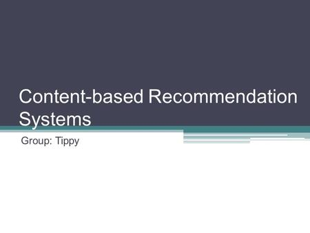 Content-based Recommendation Systems Group: Tippy.