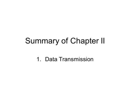 Summary of Chapter II 1.Data Transmission. Step 1: what we have Analog signal Carry wave (carrier) Received singal ??