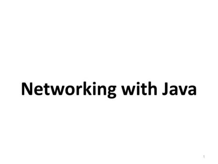 Networking with Java 1. Introduction to Networking 2.