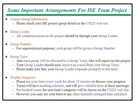 Some Important Arrangements For ISE Team Project Correct Group Information –Please check your ISE project group details in the CS223 web site. Group Leader.