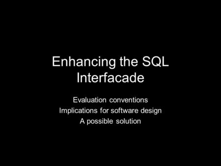 Enhancing the SQL Interfacade Evaluation conventions Implications for software design A possible solution.