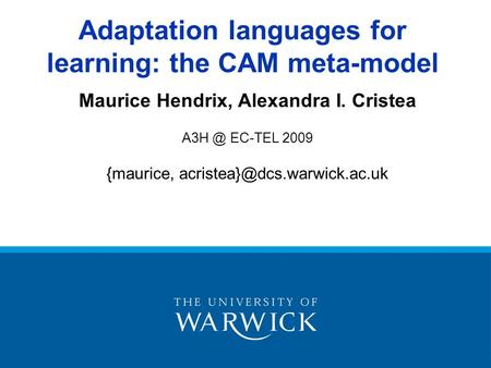 Maurice Hendrix, Alexandra I. Cristea EC-TEL 2009 {maurice, Adaptation languages for learning: the CAM meta-model.