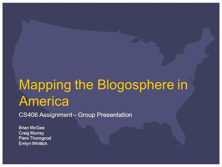 Mapping the Blogosphere in America CS406 Assignment - Group Presentation 1 Mapping the Blogosphere in America CS406 Assignment – Group Presentation Brian.