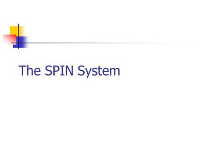 The SPIN System. What is SPIN? Model-checker. Based on automata theory. Allows LTL or automata specification Efficient (on-the-fly model checking, partial.