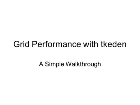 Grid Performance with tkeden A Simple Walkthrough.