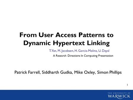 1 From User Access Patterns to Dynamic Hypertext Linking Patrick Farrell, Siddharth Gudka, Mike Oxley, Simon Phillips A Research Directions In Computing.