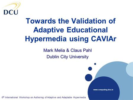 Company LOGO www.computing.dcu.ie Towards the Validation of Adaptive Educational Hypermedia using CAVIAr Mark Melia & Claus Pahl Dublin City University.