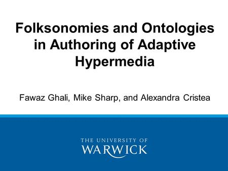 Fawaz Ghali, Mike Sharp, and Alexandra Cristea Folksonomies and Ontologies in Authoring of Adaptive Hypermedia.
