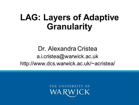 LAG: Layers of Adaptive Granularity Dr. Alexandra Cristea