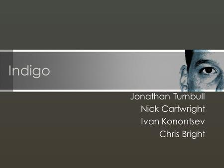 Indigo Jonathan Turnbull Nick Cartwright Ivan Konontsev Chris Bright.