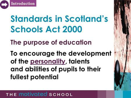 1 Standards in Scotlands Schools Act 2000 The purpose of education To encourage the development of the personality, talents and abilities of pupils to.