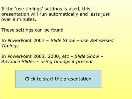 If the use timings settings is used, this presentation will run automatically and lasts just over 9 minutes. These settings can be found In PowerPoint.