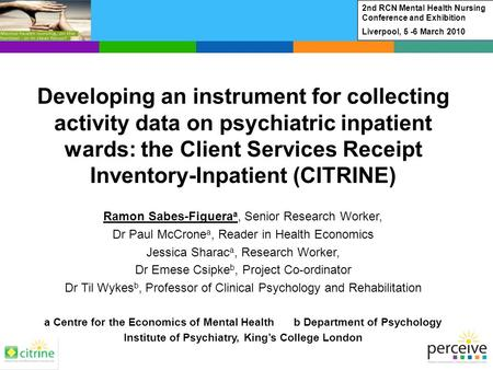 Developing an instrument for collecting activity data on psychiatric inpatient wards: the Client Services Receipt Inventory-Inpatient (CITRINE) Ramon Sabes-Figuera.