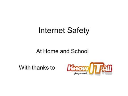 Internet Safety At Home and School With thanks to.