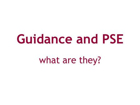 Guidance and PSE what are they?. personal support for personal needs.